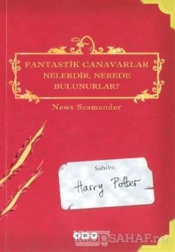 Fantastik Canavarlar Nelerdir, Nerede Bulunurlar? Sahibi : Harry Potter
