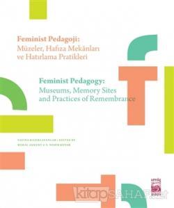 Feminist Pedagoji: Müzeler Hafıza Mekanları ve Hatırlama Pratikleri - Feminist Pedagogy: Museums Memory Sites and Practices of Remembrance