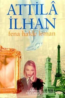 Fena Halde Leman - Attilâ İlhan | Yeni ve İkinci El Ucuz Kitabın Adres