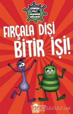 Fırçala Dişi Bitir İşi! - Çürük Ali ve Mikrop Necati (Ciltli)