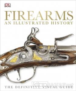 Firearms An Illustrated History (Ciltli)