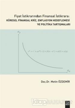 Fiyat İstikrarından Finansal İstikrara Küresel Finansal Kriz, Enflasyon Hedeflemesi ve Politika Tartışmaları