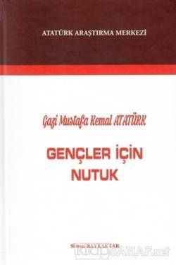 Gazi Mustafa Kemal Atatürk : Gençler İçin Nutuk