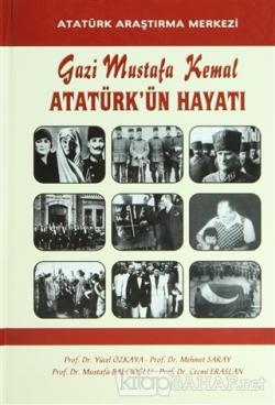 Gazi Mustafa Kemal Atatürk'ün Hayatı (Ciltli)