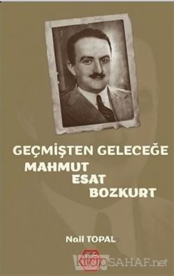 Geçmişten Geleceğe Mahmut Esat Bozkurt