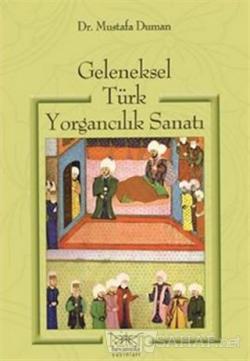 Geleneksel Türk Yorgancılık Sanatı ve Türk Kültüründe Yorgan (Ciltli)