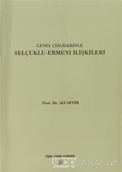 Genel Çizgileriyle Selçuklu - Ermeni İlişkileri