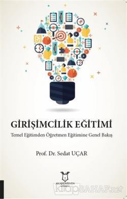 Girişimcilik Eğitimi Temel Eğitimden Öğretmen Eğitimine Genel Bakış
