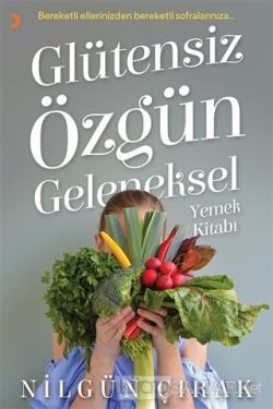 Glütensiz Özgün Geleneksel Yemek Kitabı