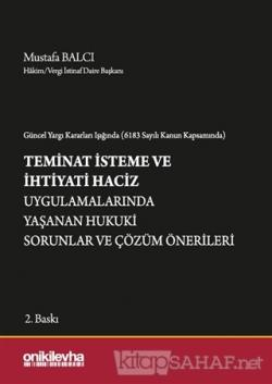 Güncel Yargı Kararları Işığında (6183 Sayılı Kanun Kapsamında) Teminat İsteme ve İhtiyati Haciz Uygulamalarında Yaşanan Hukuki Sorunlar ve Çözüm Önerileri (Ciltli)