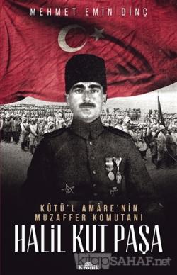 Halil Kut Paşa - Kut'ül Amare'nin Muzaffer Komutanı