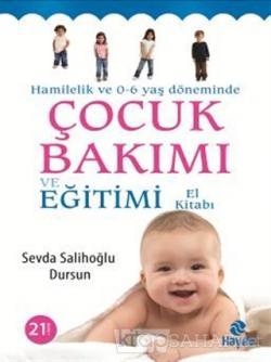 Hamilelik ve 0 - 6 Yaş Döneminde Çocuk Bakımı ve Eğitimi El Kitabı