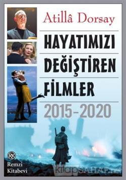 Hayatımızı Değiştiren Filmler 2015 - 2020 - Atillâ Dorsay | Yeni ve İk