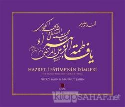 Hazret-i Fatime'nin İsimleri / The Sacred Names of Hadrat-i Fatima (Ciltli)