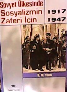 SOVYET ÜLKESİNDE SOSYALİZMİN ZAFERİ İÇİN 1917-1947