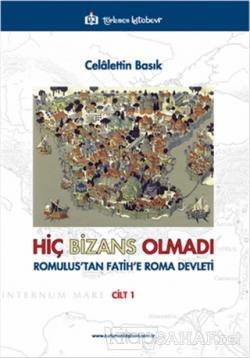 Hiç Bizans Olmadı 'Romulus'tan Fatih'e Roma Devleti' Cilt : 1