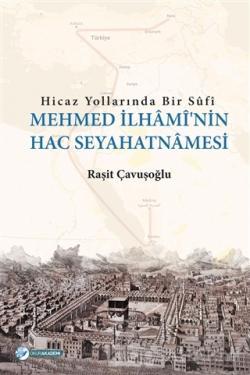 Hicaz Yollarında Bir Sufi - Mehmed İlhami'nin Hac Seyahatnamesi