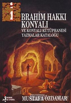 İbrahim Hakkı Konyalı Ve Konyalı Kütüphanesi Yazmalar Kataloğu
