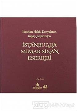 Ibrahim Hakki Konyali'nin Kayip Arsivinden Istanbul'da Mimar Sinan Eserleri