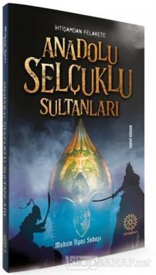 İhtişamdan Felakete Anadolu Selçuklu Sultanları