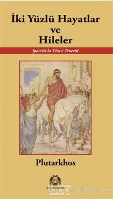 İki Yüzlü Hayatlar ve Hileler - Plutarkhos- | Yeni ve İkinci El Ucuz K