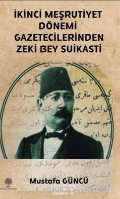 İkinci Meşrutiyet Dönemi Gazetecilerinden Zeki Bey Suikasti