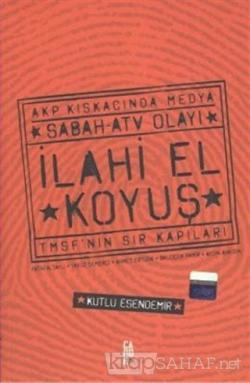 İlahi El Koyuş Akp Kıskacında Medya Sabah - ATV Olayı  TMSF'nin Sır Kapıları