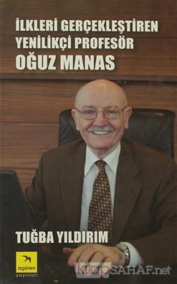 İlkleri Gerçekleştiren Yenilikçi Profesör Oğuz Manas (Ciltli)