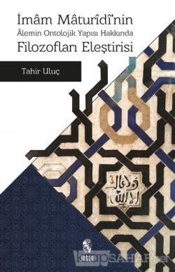 İmam Maturidi'nin Alemin Ontolojik Yapısı Hakkında Filozofları Eleştirisi