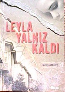 LEYLA YALNIZ KALDI