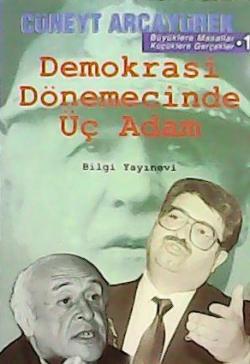DEMOKRASİ DÖNEMECİNDE ÜÇ ADAM