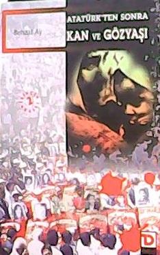 Atatürk!ten sonra Kan ve Gözyaşı