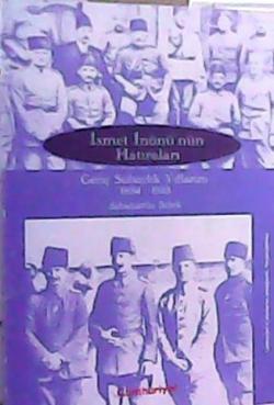 İSMET İNÖNÜNÜN HATIRALARI GENÇ SUBAYLIK YILLARIM 1884-1918