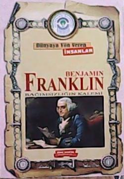 DÜNYAYA YÖN VEREN İNSANLAR BENJAMIN FRANKLIN