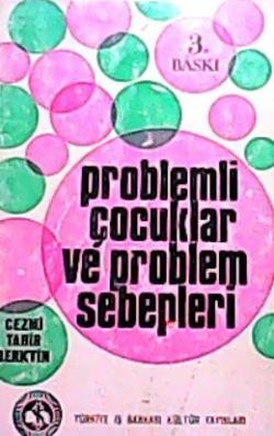 PROBLEMLİ ÇOCUKLAR VE PROBLEM SEBEPLERİ