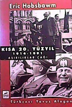 KISA 20. YÜZYIL 1914-1991 AŞIRILIKLAR ÇAĞI