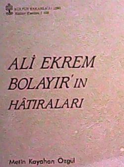 ALİ EKREM BOLAYIRIN HATIRALARI