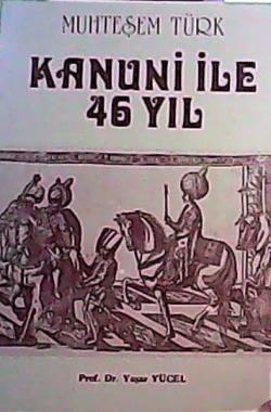 KANUNİ İLE 46 YIL - Yaşar Yücel | Yeni ve İkinci El Ucuz Kitabın Adres