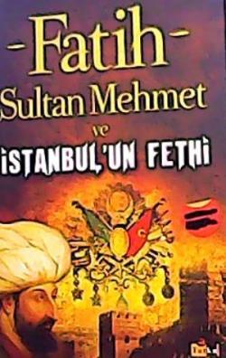 FATİH SULTAN MEHMET VE İSTANBULUN FETHİ