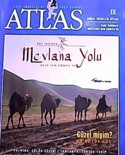 ATLAS DERGİSİ ARALIK 2006 SAYI:165 800 YAŞINDA MEVLANA YOLU BELH'TEN KONYA'YA