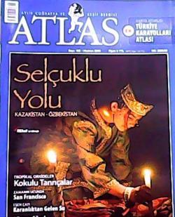 ATLAS DERGİSİ HAZİRAN 2008 SAYI:183 SELÇUKLU YOLU KAZAKİSTAN-ÖZBEKİSTAN