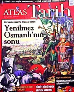 ATLAS TARİH DERGİSİ HAZİRAN-TEMMUZ 2011 SAYI:7 AVRUPALI GÖZÜYLE VİYANA SEFERİ YENİLMEZ OSMANLI'NIN SONU