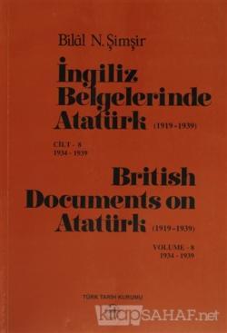 İngiliz Belgelerinde Atatürk (1919-1939) Cilt: 8 1934-1939 / British Documents on Atatürk (1919 - 1939) Volume: 8 1934-1939