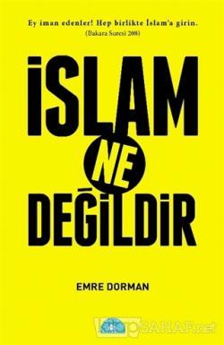 İslam Ne Değildir - Emre Dorman | Yeni ve İkinci El Ucuz Kitabın Adres