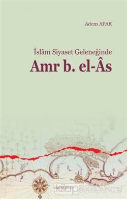 İslam Siyaset Geleneğinde Amr B. el-As