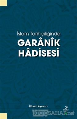 İslam Tarihçiliğinde Garanik Hadisesi