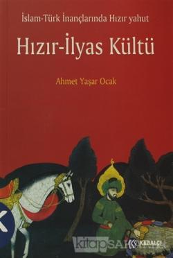 İslam - Türk İnançlarında Hızır Yahut Hızır - İlyas Kültü