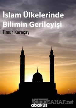 İslam Ülkelerinde Bilimin Gerileyişi - Timur Karaçay | Yeni ve İkinci