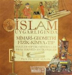 İslam Uygarlığında Mimari, Geometri, Fizik, Kimya, Tıp (Ciltli)