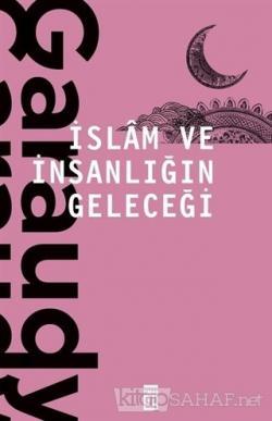 İslam ve İnsanlığın Geleceği - Roger Garaudy | Yeni ve İkinci El Ucuz